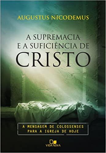 Supremacia e a suficiência de Cristo