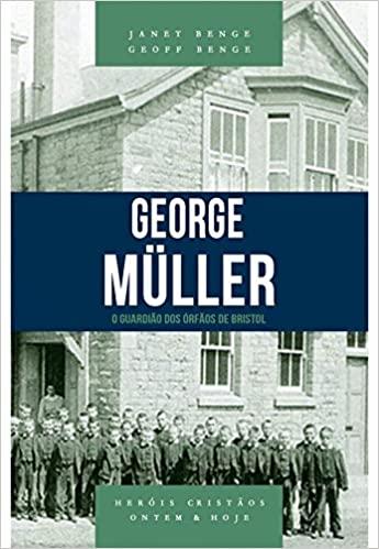 George Müller: o guardião dos órfãos de Bristol